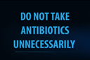 Do Not Take Antibiotics Unnecessarily