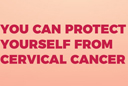 You Can Protect Yourself From Cervical Cancer