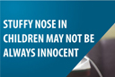 Stuffy Nose in Children May Not Be Always Innocent