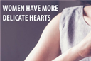 Women Have More Delicate Hearts